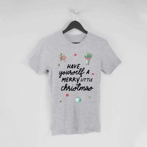Have Yourself a Merry Little Christmas T-shirt